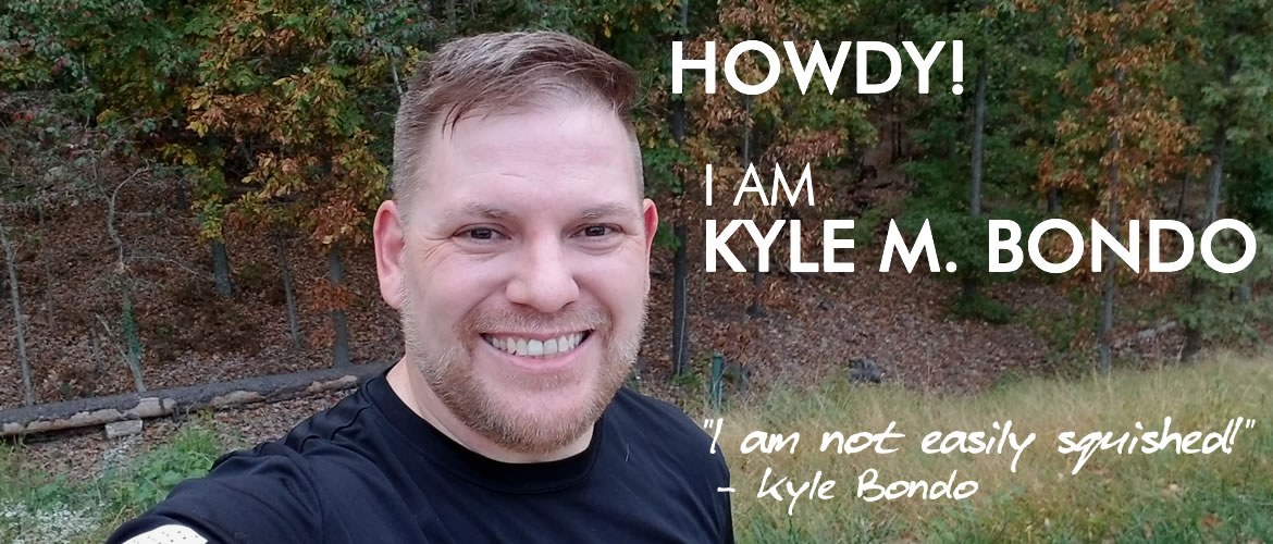 KyleBondo.com - Howdy! I am Kyle M. Bondo - I am not easily squished!