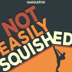 Not Easily Squished by Gagglepod