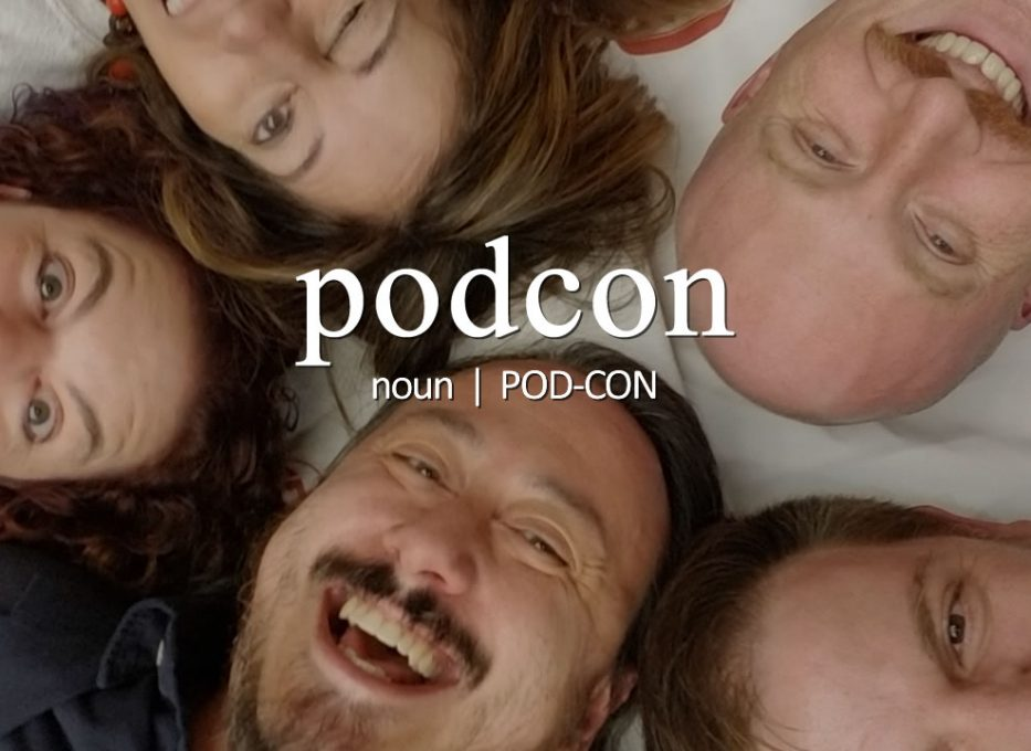 Podcon (n) (POD-CON) — An annual gathering of podcasters.