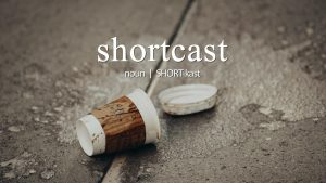 Shortcast (n) (SHORT-kast) -- A very short, forgettable podcast.